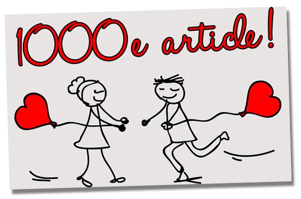 Aujourd'hui, nous fêtons le 1000e article du blog !